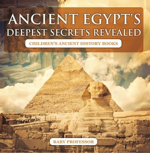 Ancient Egypt's Deepest Secrets Revealed -Children's Ancient History Books by Baby Professor