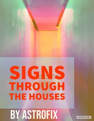 Signs Through The Houses by AstroFix
