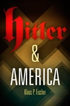 Hitler and America by Klaus P. Fischer