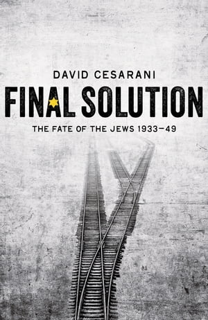 Final Solution The Fate of the Jews 1933-1949