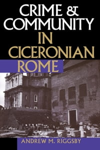 Crime and Community in Ciceronian Rome