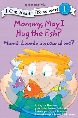 Book Mommy, May I Hug the Fish? / Mamá: ¿Puedo abrazar al pez?: Biblical Values by Crystal Bowman