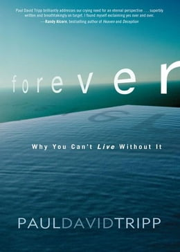 Book Forever: Why You Can't Live Without It by Paul David Tripp