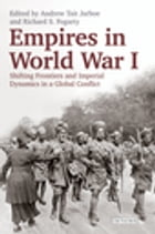 Empires in World War I: Shifting Frontiers and Imperial Dynamics in a Global Conflict by Richard Fogarty