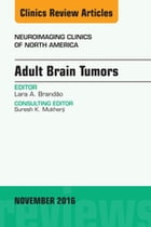 Adult Brain Tumors, An Issue of Neuroimaging Clinics of North America, E-Book by Lara A. Brandao, MD
