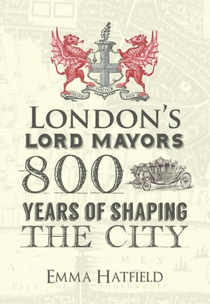 London's Lord Mayors: 800 Years of Shaping the City