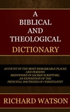 A Biblical and Theological Dictionary by Watson, Richard