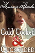 Cold Cocked & Cuckolded by Aurora Sparks