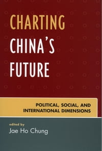 Charting China's Future: Political, Social, and International Dimensions