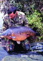 Big Carp Legends: Ritchie McDonald by Ritchie McDonald