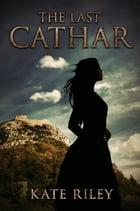 The Last Cathar by Kate Riley