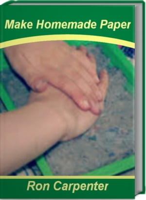 Make Homemade Paper The Simple Guide To Making Homemade Paper Mache,  Homemade Wrapping Paper and More