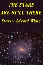 The Stars Are Still There by Stewart Edward White