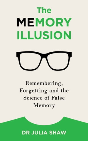 The Memory Illusion Remembering,  Forgetting,  and the Science of False Memory