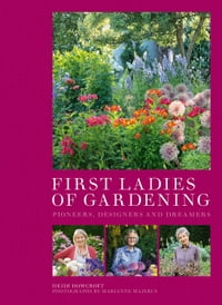 First Ladies of Gardening: Designers, Dreamers and Divas