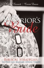 The Warrior's Bride: Biblical Strategies to Help the Military Spouse Thrive by Kathy Barnett