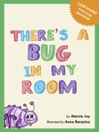 There's a Bug In My Room by Marcie Joy