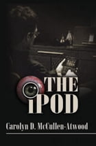 The IPOD by Carolyn D. McCullen-Atwood