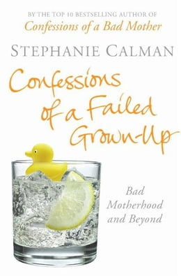 Book Confessions of a Failed Grown-Up: Bad Motherhood and Beyond by Stephanie Calman