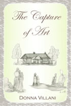 The Capture of Art by Donna M. Villani