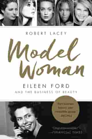 Model Woman: Eileen Ford and the Business of Beauty by Robert Lacey