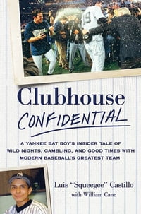 Clubhouse Confidential: A Yankee Bat Boy's Insider Tale of Wild Nights, Gambling, and Good Times…