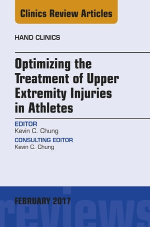 Optimizing the Treatment of Upper Extremity Injuries in Athletes,  An Issue of Hand Clinics,