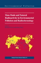 Man-Made and Natural Radioactivity in Environmental Pollution and Radiochronology by Richard Tykva