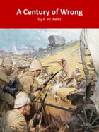 A Century of Wrong by F. W. Reitz