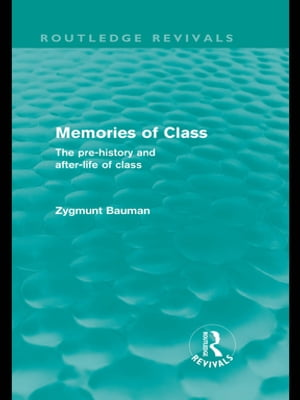 Memories of Class (Routledge Revivals) The Pre-history and After-life of Class