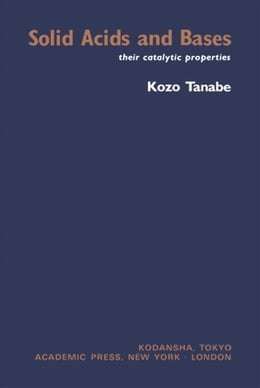 Book Solid Acids and Bases: Their Catalytic Properties by Tanabe, Kozo