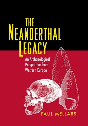 The Neanderthal Legacy An Archaeological Perspective from Western Europe