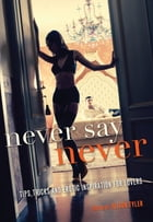 Never Say Never: Tips, Tricks, and Erotic Inspiration for Lovers by Alison Tyler