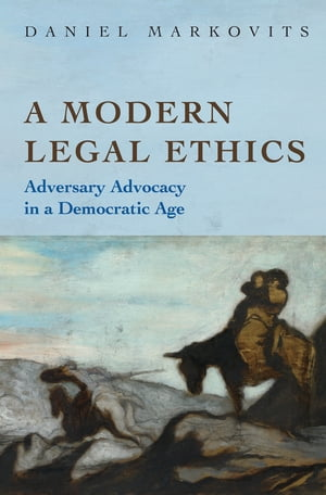 A Modern Legal Ethics Adversary Advocacy in a Democratic Age