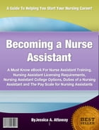 Becoming a Nurse Assistant by Jessica A. Attaway