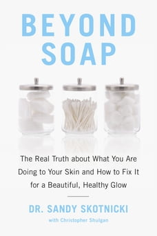 Beyond Soap: The Real Truth About What You Are Doing to Your Skin and How to Fix It for a Beautiful…