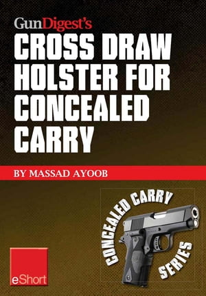 Gun Digest?s Cross Draw Holster for Concealed Carry eShort Discover the advantages & techniques of using cross draw concealment holsters