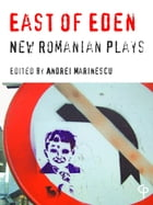 East of Eden: New Romanian Plays by Andre Marinescu