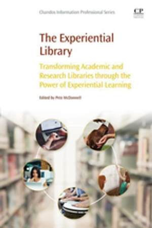 The Experiential Library Transforming Academic and Research Libraries through the Power of Experiential Learning