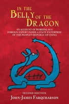 In the Belly of the Dragon: An Account of Working as a Foreign Expert Inside a State Enterprise of the People'S Republic of Chin by John-James Farquharson