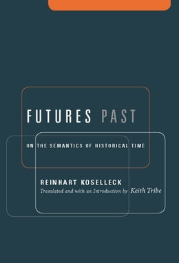 Book Futures Past: On the Semantics of Historical Time by Reinhart Koselleck