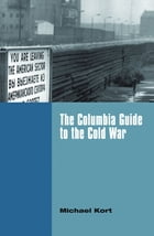 The Columbia Guide to the Cold War by Michael Kort