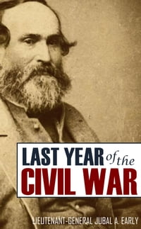 Jubal Early's Last Year of the American Civil War (Expanded, Annotated)
