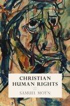 Christian Human Rights by Samuel Moyn