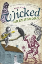 Wicked Greensboro by Alice Sink