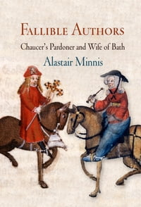 Fallible Authors: Chaucer's Pardoner and Wife of Bath