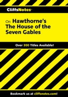 CliffsNotes on Hawthorne's The House of the Seven Gables by Darlene B Morris