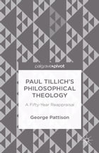 Paul Tillich's Philosophical Theology: A Fifty-Year Reappraisal