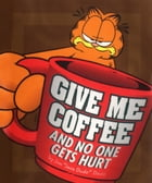 Give Me Coffee and No One Gets Hurt! by Jim Davis