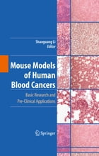 Mouse Models of Human Blood Cancers: Basic Research and Pre-clinical Applications by Shaoguang Li